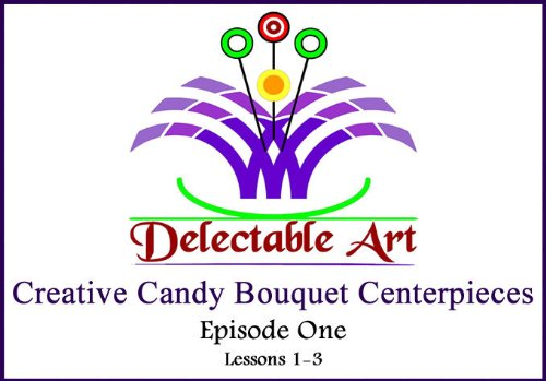 Creative Candy Bouquet Centerpieces: Episode 1, Lessons 1-3