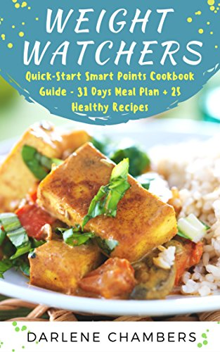 Weight watchers: A Quick-Start Smart Points Cookbook Guide - 31 Days Meal Plan + 25 Healthy Recipes by Darlene Chambers