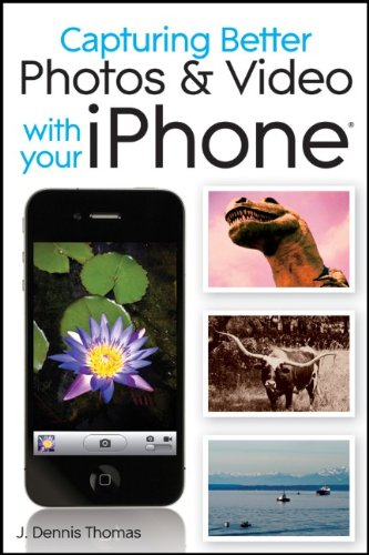 Capturing Better Photos and Video with your iPhone by J. Dennis Thomas , Thomas, Publisher : Wiley