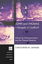 John and Thomas: Gospels in Conflict? Johannine Characterization and the Thomas Question (Princeton Theological Monograph)