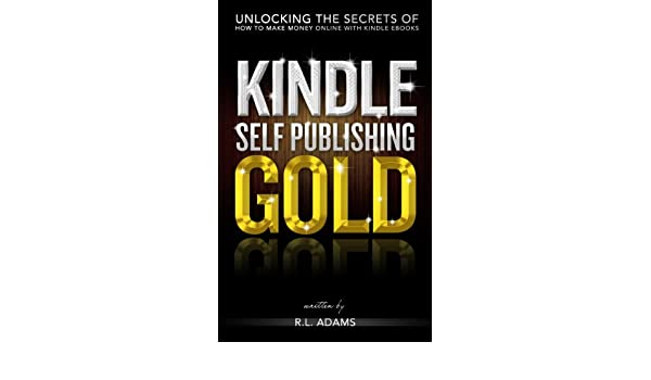 Kindle Publishing Gold: How to Make Money Online Self ...