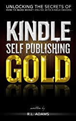 Kindle Publishing Gold: How to Make Money Online Self Publishing with Kindle Publishing (Kindle Publishing Series Book 1) (English Edition)