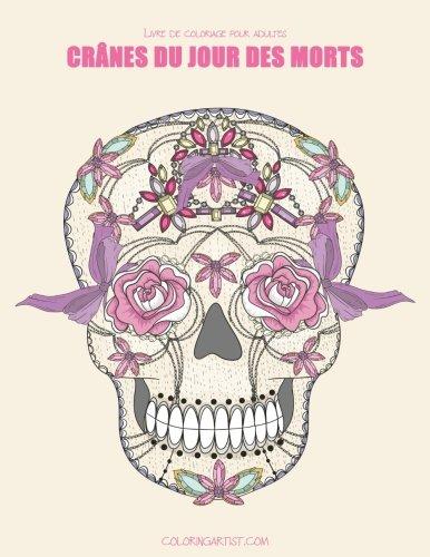 Livre de coloriage pour adultes Crânes du Jour des morts 1 (Volume 1) (French Edition) -
