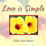 Love Is Simple | Father Peter Bowes