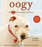 OOGY: THE DOG ONLY A FAMILY COULD LOVE[Oogy: The Dog Only a Family Could Love] BY Levin, Larry(Author)compact disc on Oct 12 2010