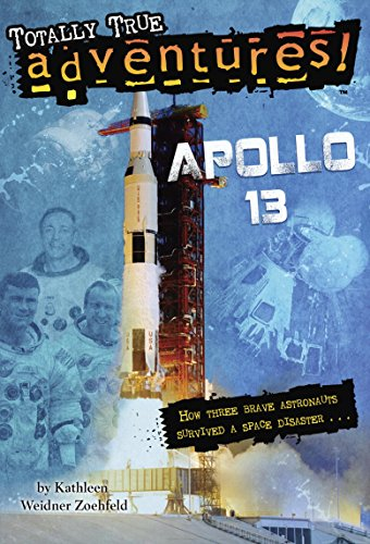 Apollo 13 (Totally True Adventures): How Three Brave Astronauts Survived A Space Disaster