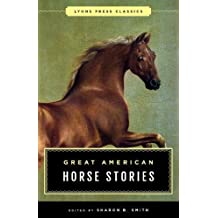 Great American Horse Stories: Lyons Press Classics