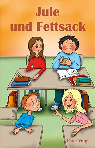 Jule und Fettsack: Eine Schulgeschichte gegen Mobbing und Ausgrenzung (German Edition)