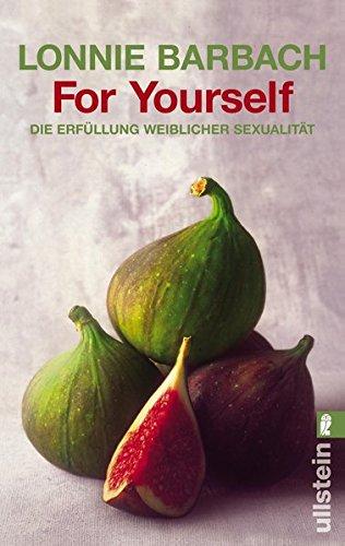 For yourself. Die Erfüllung weiblicher Sexualität Taschenbuch – 2002 Lonnie Barbach Ullstein Taschenbuch 3548201822 Partnerschaft