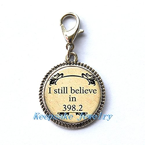 I Still Believe in 398.2 Zipper Pull, Fairy Tale Jewelry,Perfect for Necklaces, Bracelets , keychain and earrings Charm planner charm handmade Jewelry