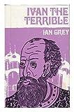 Ivan, the Terrible, by Ian Grey
