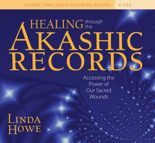 Healing Through the Akashic Records: Discovering Your Soul's Perfection by Sounds True, Incorporated