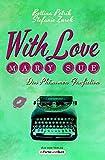 With Love, Mary Sue - Das Phänomen Fanfiction: Fandom-Ratgeber mit exklusiven Meinungen von Game of Thrones-Stars, The BossHoss, Bestseller-Autoren, der Perry Rhodan-Redaktion und vielen mehr!