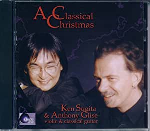 A Classical Christmas Ken Sugita & Anthony Glise - violin & classical guitar