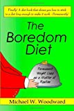 The Boredom Diet, Michael W. Woodward, 141204765X