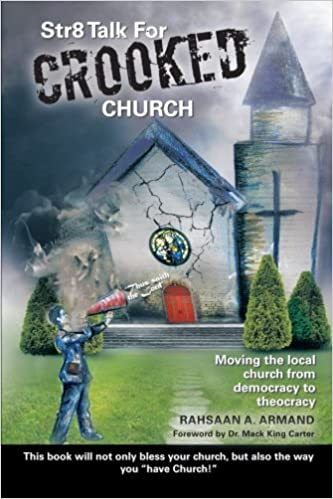 Str8 Talk For Crooked Church: Moving the Local Church from Democracy to Theocracy