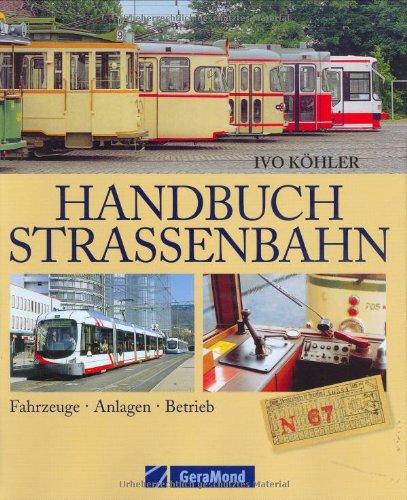Handbuch Straßenbahn. Fahrzeuge/Anlagen/Betrieb