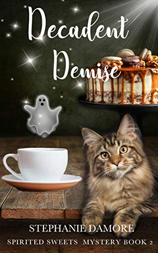 Decadent Demise: Spirited Sweets Paranormal Cozy Mystery Book 2 by [Damore, Stephanie]