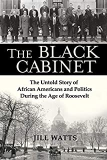 Book Cover: The Black Cabinet: The Untold Story of African Americans and Politics During the Age of Roosevelt
