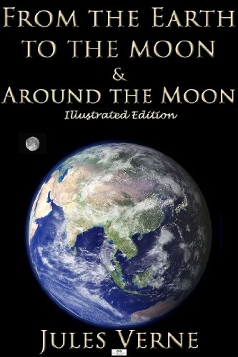 From the Earth to the Moon & Around the Moon (Illustrated Edition)
