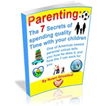 Parenting: the 7 Secrets of spending quality time with your children (Parenting: the Proven love your child system Book 2)