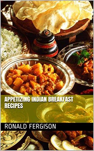 APPETIZING INDIAN BREAKFAST RECIPES by Ronald Fergison