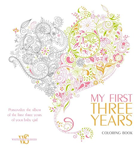 (My First Three Years Coloring Book: Personalize the Album of the First Three Years of Your Baby Girl)