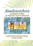 Front cover for the book Anadenanthera: Visionary Plant Of Ancient South America by Constantino Torres