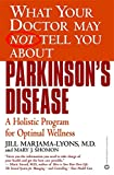 What Your Doctor May Not Tell You About(TM): Parkinson's Disease: A Holistic Program for Optimal Wellness (What Your Doctor May Not Tell You About...(Paperback))