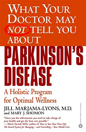 What Your Doctor May Not Tell You About(TM): Parkinson's Disease: A Holistic Program for Optimal Wellness (What Your Doctor May Not Tell You About...(Paperback)) Paperback – February 1, 2003 Jill Marjama-Lyons Mary J. Shomon Grand Central Publishing 044667