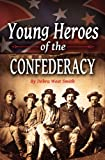 Young Heroes of the Confederacy, Debra Smith, 1455616842
