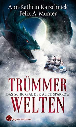 Trümmerwelten - Das Schicksal der Alice Sparrow: High Fantasy (German Edition)