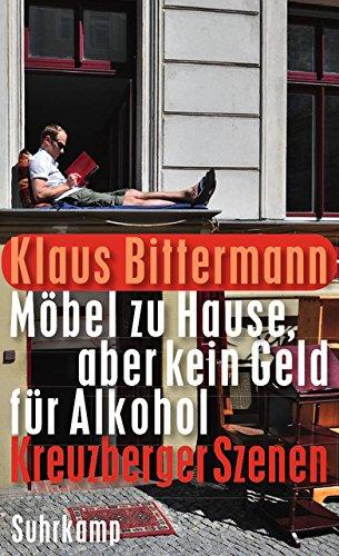 Möbel zu Hause, aber kein Geld für Alkohol: Kreuzberger Szenen (suhrkamp taschenbuch)