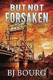 But Not Forsaken (Clint Wolf Mystery Series) (Volume 3)