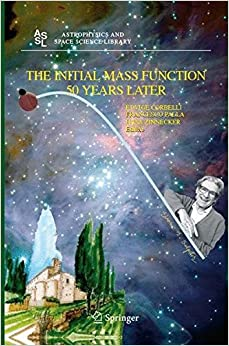 The Initial Mass Function 50 Years Later (Astrophysics and Space Science Library)