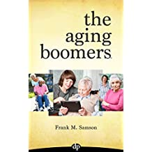 The Aging Boomers: Answers to Critical Questions for You, Your Parents and Loved Ones