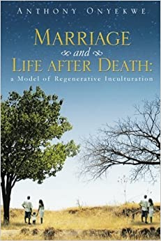 Book Marriage and Life after Death: A Model of Regenerative Inculturation by Anthony Onyekwe (2015-01-30)