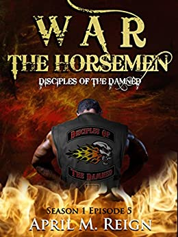 War: The Horsemen (A Vampire Biker Novel Series) Season 1 Episode 5 (Disciples of the Damned) by [Reign, April M.]