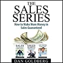 The Sales Series - How to Make More Money in Sales Guaranteed!: Sales, Sales Scripts, Phone Sales, Copywriting Audiobook by Dan Goldberg Narrated by Anders Graham