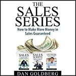 The Sales Series - How to Make More Money in Sales Guaranteed!: Sales, Sales Scripts, Phone Sales, Copywriting | Dan Goldberg