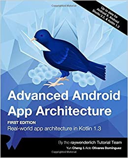 Advanced Android App Architecture (First Edition): Real