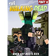 The Walking Dead ft. Sky & Rick: An Unofficial Minecraft Zombie Adventure (ft. Sky vs. Zombies Book 4)
