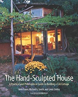 The hand sculpted house a practical and philosophical guide to the hand sculpted house a practical and philosophical guide to building a cob cottage fandeluxe Choice Image