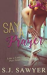 Say A Prayer: Say A Prayer, Like A Lady: Part Four (Volume 4)