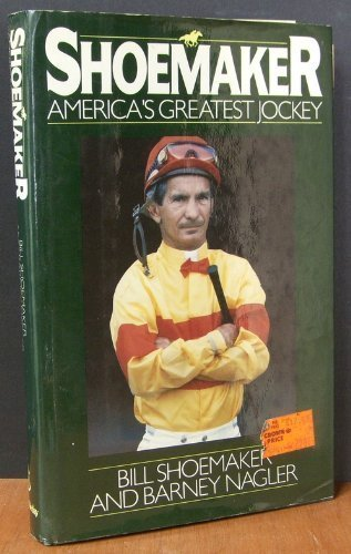 Shoemaker: America's Greatest Jockey
