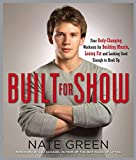 (US) Built for Show: Four Body-Changing Workouts for Building Muscle, Losing Fat, andLooking Good Eno ugh to Hook Up