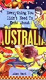 Everything You Didn't Need to Know about Australia, Ward Adam, 1860745989