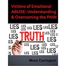 Victims of Emotional ABUSE: Understanding & Overcoming the PAIN: -- Surviving Liars, Cheaters, Betrayal, Narcissistic Personality, Pathological Liars, ... Behavior (Emotional Abuse Recovery Book 2)