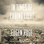 In Times of Fading Light | Eugen Ruge