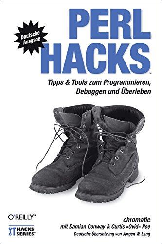 Perl Hacks. Tipps Und Tools Zum Programmieren Debuggen Und Überleben